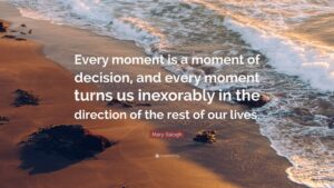 5923350-Mary-Balogh-Quote-Every-moment-is-a-moment-of-decision-and-every