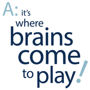 Where Brains Come to Play!
