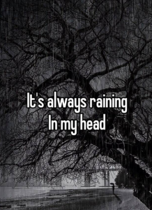 it's always raining in my head