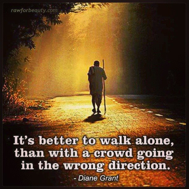walk alone than go the wrong direction